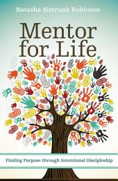 Mentor for Life: Finding Purpose through Intentional Discipleship