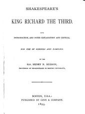 Shakespeare's King Richard the Third: With Introduction and Notes Explanatory and Critical for Use in Schools and Families