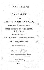 A Narrative of the Campaign of the British Army in Spain: Commanded by His Excellency Sir John Moore ... Authenticated by Official Papers and Original Letters