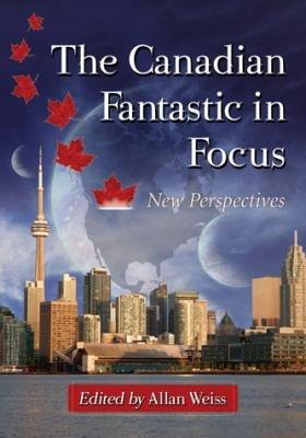 The Canadian Fantastic in Focus PDF