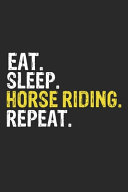 Eat Sleep Horse Riding Repeat Funny Cool Gift for Horse Riding Lovers Notebook A Beautiful