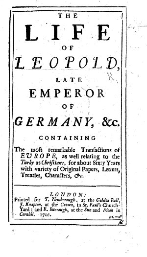The Life of Leopold  Late Emperor of Germany  Containing the Most Remarkable Transactions of Europe     for about Sixty Years  Etc