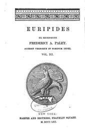 Euripides ex recensionse F.A.Paley, accessit verborum et nominum index: Τόμος 3