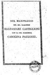 Nel maritaggio del sig. Marchese Baldassarre Castiglioni con la sig. Marchesa Carolina Paolucci