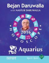 Your Complete Forecast 2016 Horoscope: Aquarius