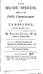 The music speech, spoken at the public commencement in Cambridge, July the 6th, 1714