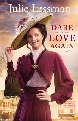 Dare to Love Again  The Heart of San Francisco Book  2  PDF