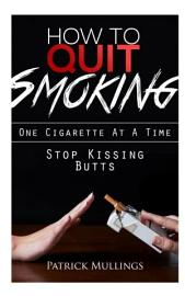 Stop kissing Butts  Quit Smoking Today   Forever  One Cigarette At A Time PDF