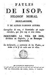Faules de Isop, filosof moral preclarissim, y de altres famosos autors: corregidas de nou, e historiades ab major claredad, que fins vuy se sien vistes