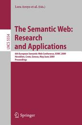 The Semantic Web: Research and Applications: 6th European Semantic Web Conference, ESWC 2009 Heraklion, Crete, Greece, May 31– June 4, 2009 Proceedings