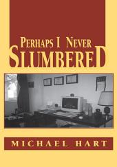 Perhaps I Never Slumbered
