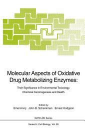 Molecular Aspects of Oxidative Drug Metabolizing Enzymes: Their Significance in Environmental Toxicology, Chemical Carcinogenesis and Health