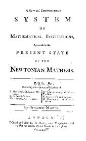 A new and comprehensive system of mathematical institutions: agreeable to the present state of the Newtonian mathesis