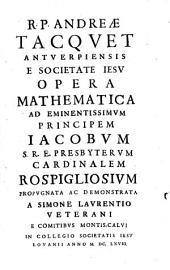 Opera mathematica ... André Tacquegdemonstrata et propugnata a Simone Laurentio Veterani