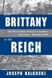 From Brittany to the Reich: The 29th Infantry Division in Germany, September - November 1944