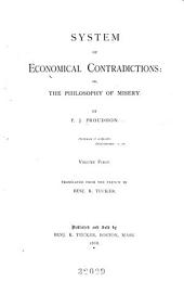 System of Economical Contradictions: Or, The Philosophy of Misery, Volume 1