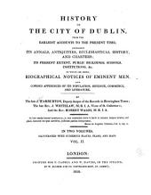 History of the City of Dublin, from the Earliest Accounts to the Present Time: Containing Its Annals, Antiquities, Ecclesiastical History, and Charters; Its Present Extent, Public Buildings, Schools, Institutions, &c, to which are Added, Biographical Notices of Eminent Men, and Copious Appendices of Its Population, Revenue, Commerce, and Literature, Volume 2