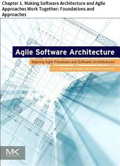 Agile Software Architecture: Chapter 1. Making Software Architecture and Agile Approaches Work Together: Foundations and Approaches