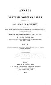 Annals of Some of the British Norman Isles Constituting the Bailiwick of Guernsey: As Collected from Private Manuscripts, Public Documents and Former Historians