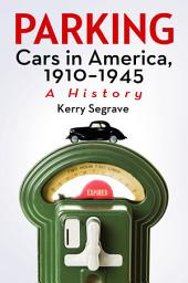 Parking Cars in America, 1910-1945: A History