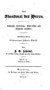 Das Abendmal des Herrn: historische Einleitung, Bibel-Lehre und Geschichte derselben; Ausführlichere Erläuterungen früherer Schrift