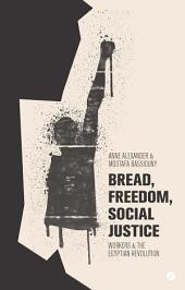 Bread, Freedom, Social Justice: Workers and the Egyptian Revolution