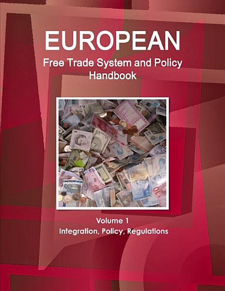 European Free Trade System And Policy Handbook Volume 1 Integration Policy Regulations