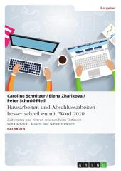 Hausarbeiten und Abschlussarbeiten besser schreiben mit Word 2010: Zeit sparen und Nerven schonen beim Verfassen von Bachelor-, Master- und Seminararbeiten
