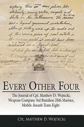 Every Other Four: The Journal of Cpl. Matthew D. Wojtecki, Weapons Company 3rd Battalion 25th Marines, Mobile Assault Team Eight