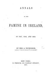 Annals of the Famine in Ireland, in 1847, 1848, and 1849. [Edited by J. L.]