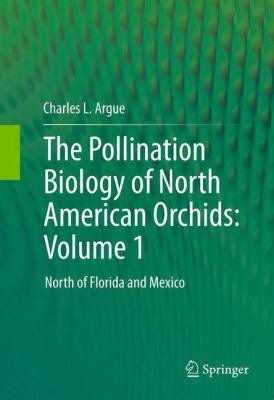The Pollination Biology of North American Orchids  Volume 1 PDF