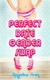 Perfect Date Gender Swap (A Gender Transformation Feminization Erotica)
