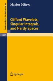 Clifford Wavelets, Singular Integrals, and Hardy Spaces