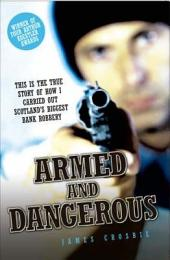 Armed and Dangerous - This is the True Story of How I Carried Out Scotland's Biggest Bank Robbery: This Is the True Story of How I Carried Out Scotland's Biggest Bank Robbery