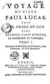 Voyage du sieur Paul Lucas fait par ordre du roy dans la Grèce, l'Asie Mineure, la Macédoine et l'Afrique... (publ. par Etienne Fourmont, cartes par G. de l'Isle)