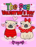 The Pug Valentine`s Day Coloring Book For Kids