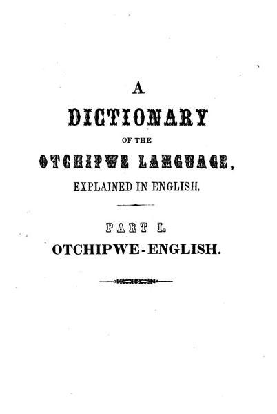 A Dictionary of the Otchipwe Language  Explained in English PDF