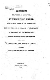 Argument Delivered at Annapolis, by William Wirt, Esquire, Late Attorney General of the United States, Before the Chancellor of Maryland, on the 19th and 20th Days of August, 1829, in Support of a Motion to Dissolve an Injunction Obtained by the Baltimore and Ohio Rail Road Company Against the Chesapeake and Ohio Canal Company