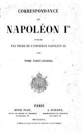 Correspondance de Napoléon Ier, 26: publiée par ordre de l'empereur Napoléon III