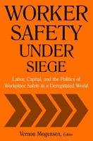 Worker Safety Under Siege  Labor  Capital  and the Politics of Workplace Safety in a Deregulated World PDF