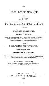 The Family Tourist: Or a Visit to the Principal Cities of the Western Continent ; Embracing an Account of Their Situation, Origin, Plan, Extent, Inhabitants, Manners, Customs, Dress, Amusements, Occupations, Public Institutions, Works, Edifices, &c ; with Sketches of Events Connected with Their Military History
