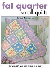 Fat Quarter Small Quilts: 25 Projects You Can Make in a Day, Edition 5
