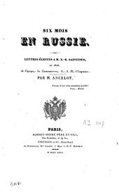 Six mois en Russie: Lettres écrites à M. C. B. Saintines en 1826, à l'époque du couronnement de S. M. l'empereur