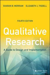 Qualitative Research: A Guide to Design and Implementation, Edition 4