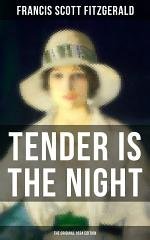 TENDER IS THE NIGHT (The Original 1934 Edition)