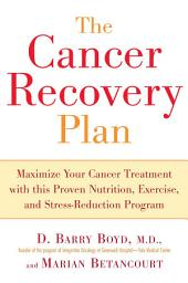The Cancer Recovery Plan: How to Increase the Effectiveness of Your Treatment and Live a Fuller, Healthier