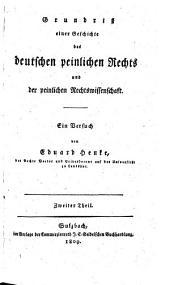 Grundriß einer Geschichte des deutschen peinlichen Rechts und der peinlichen Rechtswissenschaft. Ein Versuch (etc.)