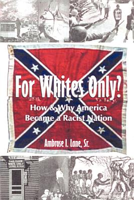 For Whites Only  How and Why America Became a Racist Nation PDF