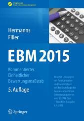 EBM 2015 - Kommentierter Einheitlicher Bewertungsmaßstab: Aktuelle Leistungen mit Punktangaben und Eurobeträgen auf der Grundlage des bundeseinheitlichen Orientierungswertes von 10,2718 Cent – Stand der Ausgabe 01.04.2015, Ausgabe 5