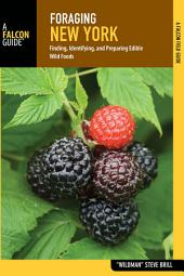 Foraging New York: Finding, Identifying, and Preparing Edible Wild Foods